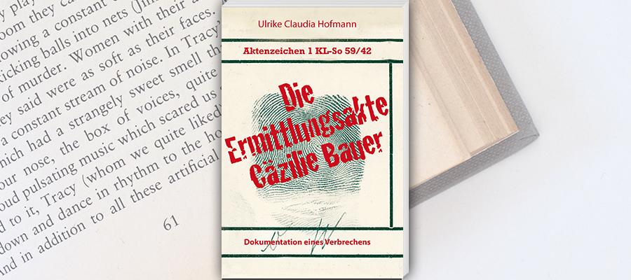 Buch-Tipp: Die Ermittlungsakte Cäzilie Bauer. Dokumentation eines Verbrechens.